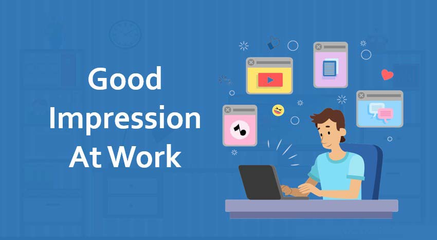 How to Make a Great Impression At Work?