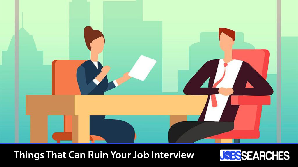 Things that can ruin your job interview