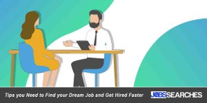 Tips you Need to Find your Dream Job and Get Hired Faster