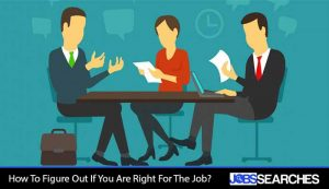 How To Figure Out If You Are Right For The Job?
