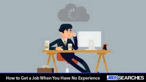How to Get a Job When You Have No Experience