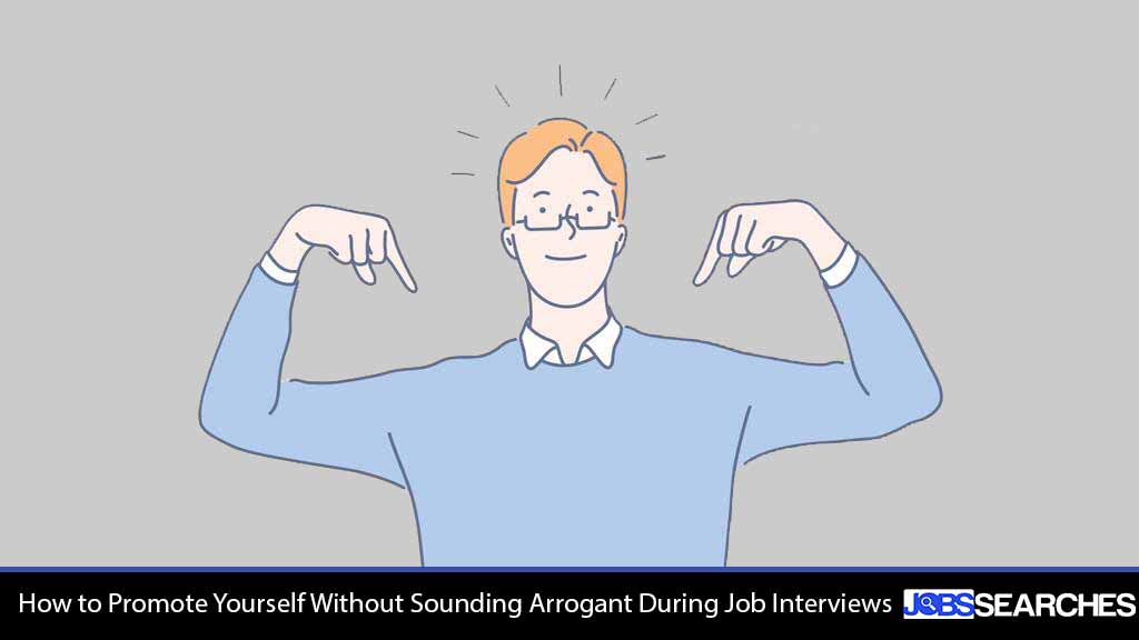 How to Promote Yourself Without Sounding Arrogant During Job Interviews