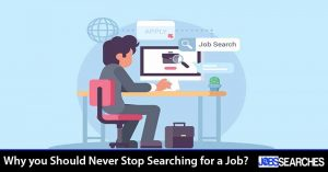 Why you Should Never Stop Searching for a Job?