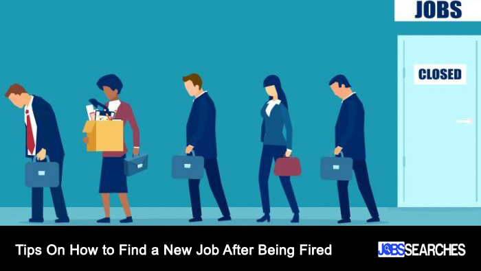 Tips On How to Find a New Job After Being Fired