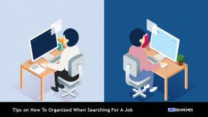 Tips on How To Organized When Searching For A Job
