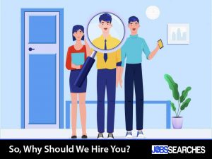 So, Why Should We Hire You?