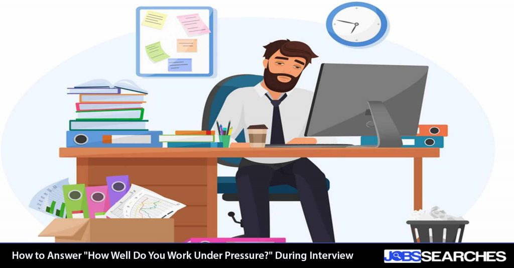 """How to Answer """"How Well Do You Work Under Pressure?'"""" During Interview"""