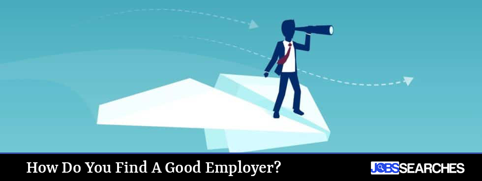 How Do You Find A Good Employer?
