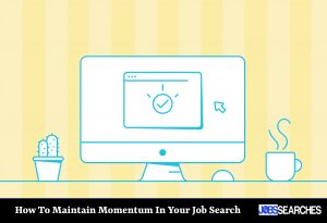 How To Maintain Momentum In Your Job Search