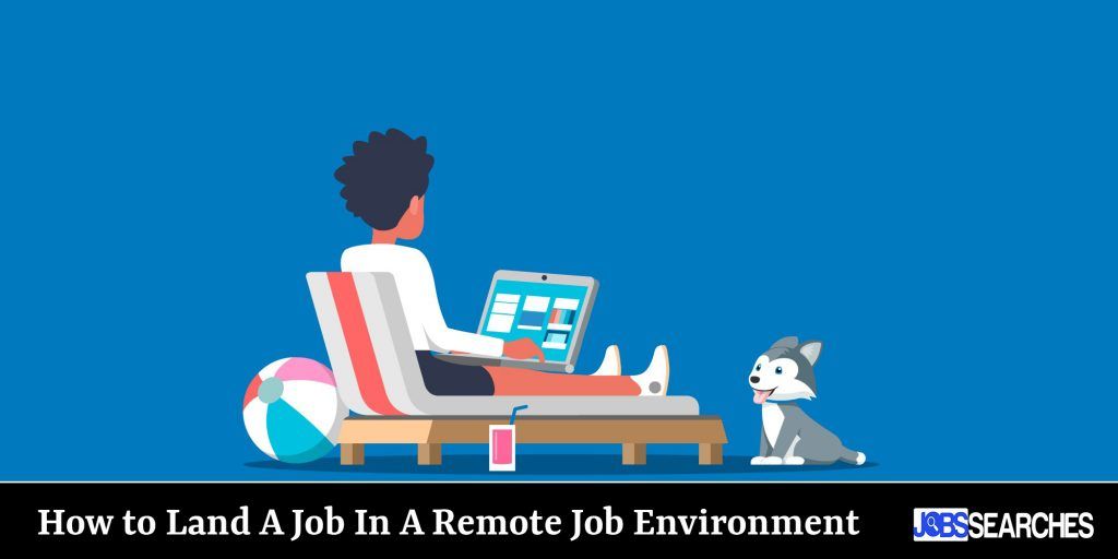How to Land A Job In A Remote Job Environment