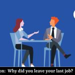 Interview Question: Why did you leave your last job?