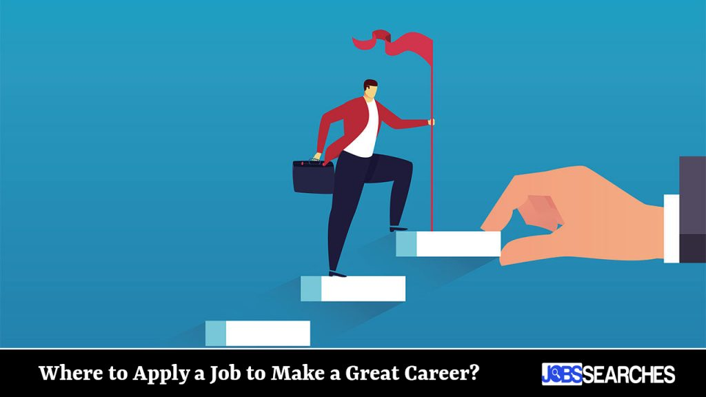 Where to Apply a Job to Make a Great Career?