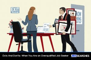 Do's And Don'ts When You Are an Overqualified Job Seeker