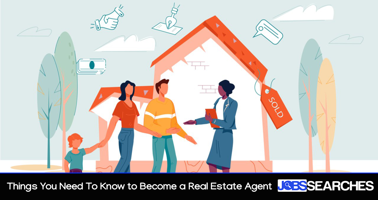 Things You Need To Know to Become a Real Estate Agent