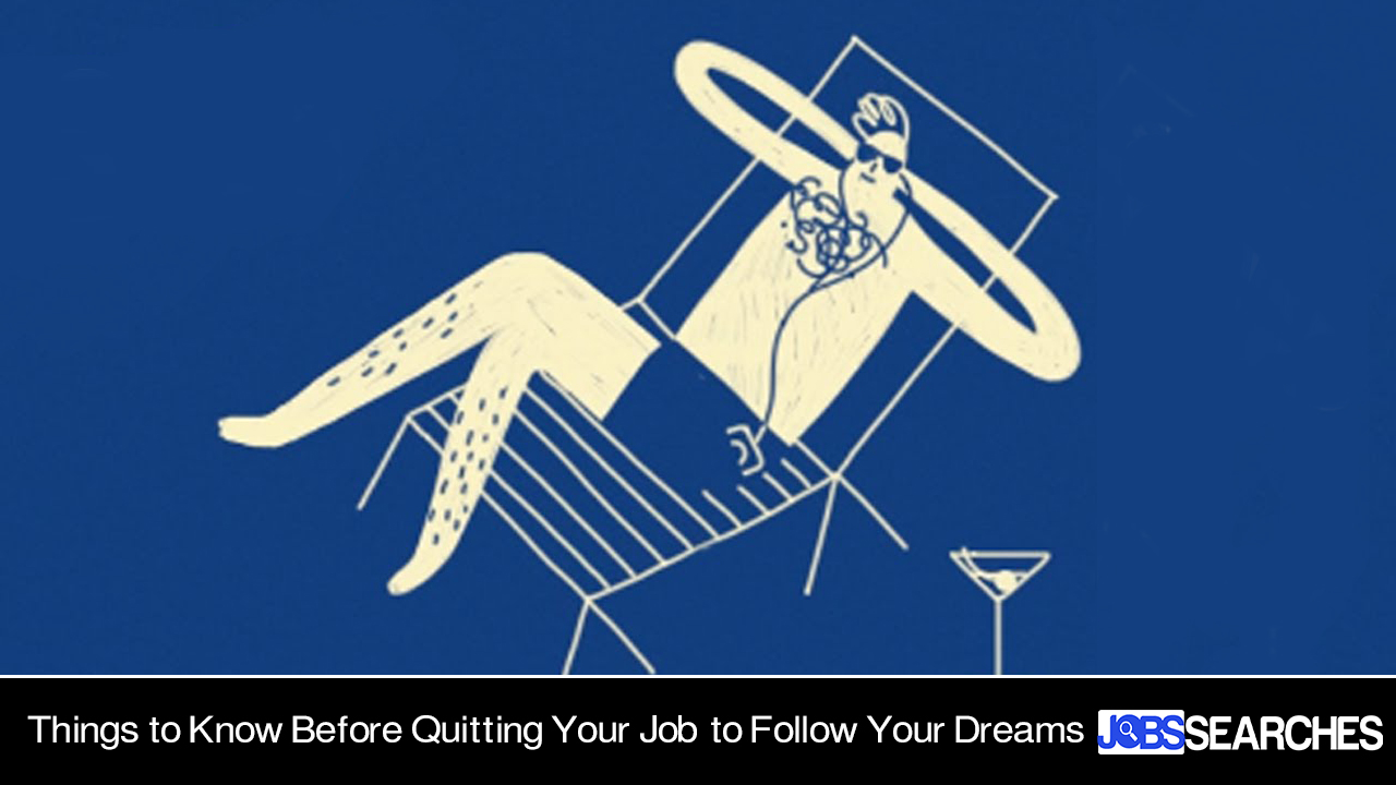 Things to Know Before Quitting Your Job to Follow Your Dreams