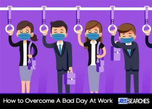 How to Overcome A Bad Day At Work