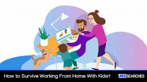 How to Survive Working From Home With Kids?