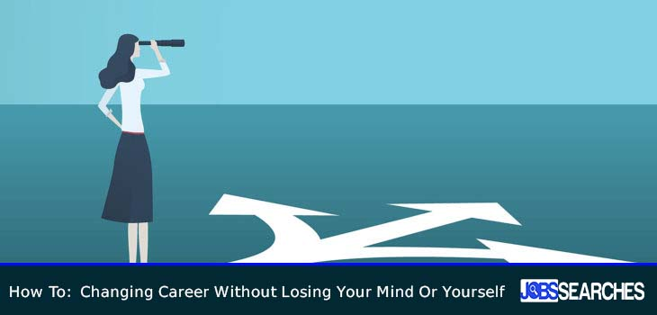 How To: Changing Career Without Losing Your Mind Or Yourself