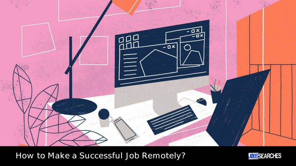 How to Make a Successful Job Remotely?