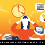 How to Overcome Burnout and Stay Motivated as a Recruiter