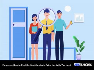 Employer: How to Find the Best Candidate With the Skills You Need