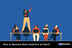 How to Become More Assertive at Work?